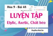 Bài tập luyện tập về rượu Etylic, axit Axetic và chất Béo - Hóa 9 bài 48